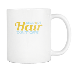 Airport Hair Don't Care Coffee Mug, 11 Ounce