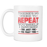 There's No Need To Repeat Yourself Coffee Mug, 11 Ounce