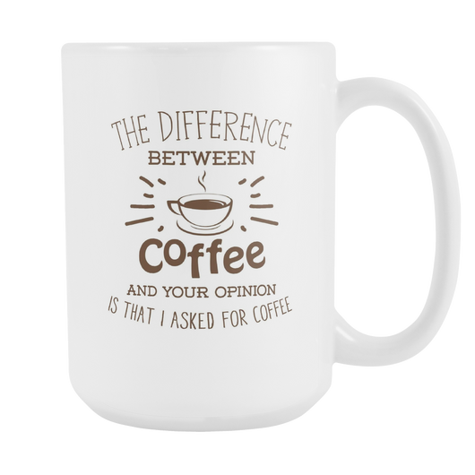 Difference Between Coffee And Your Opinion Coffee Mug, 15 Ounce