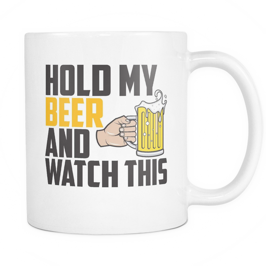 Hold My Beer And Watch This Coffee Mug, 11 Ounce