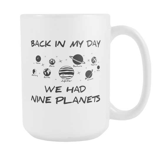 Back In My Day We Had Nine Planets Coffee Mug, 15 Ounce