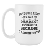Let's Do It The Dumbest Way Possible Coffee Mug, 15 Ounce