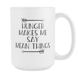 Hunger Makes Me Say Mean Things Coffee Mug, 15 Ounce