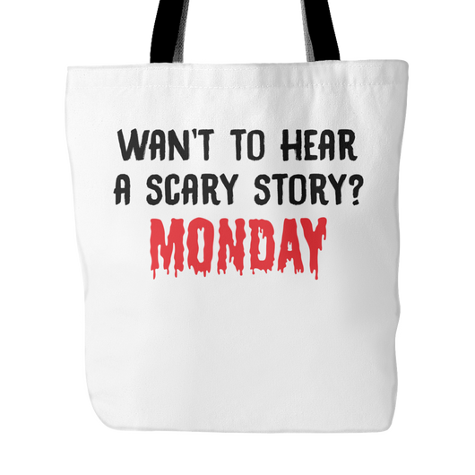 Want To Hear A Scary Story? Monday Tote Bag, 18