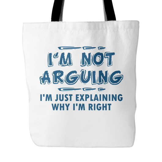 I'm Not Arguing Tote Bag, 18