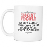 Short People Keep A Great Perspective Coffee Mug, 11 Ounce