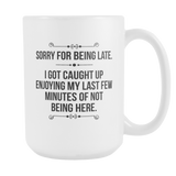 Sorry For Being Late Coffee Mug, 15 Ounce