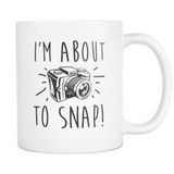 I'm About To Snap Coffee Mug, 11 Ounce
