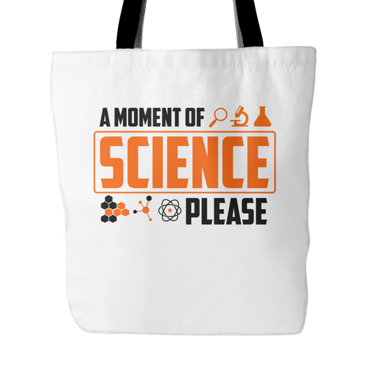 A Moment Of Science Please Tote Bag, 18 inches x 18 inches