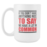 We Have A Lot In Common Coffee Mug, 15 Ounce