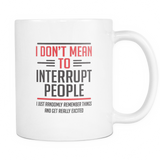 I Don't Mean To Interrupt People Coffee Mug, 11 Ounce
