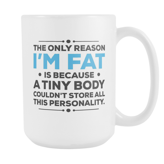 The Only Reason I'm Fat Coffee Mug, 15 Ounce