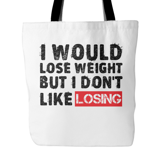 I Would Lose Weight But I Don't Like Losing Tote Bag, 18