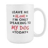 I'm Only Speaking To My Dog Today Coffee Mug, 15 Ounce