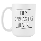 Me? Sarcastic? Never! Coffee Mug, 15 Ounce