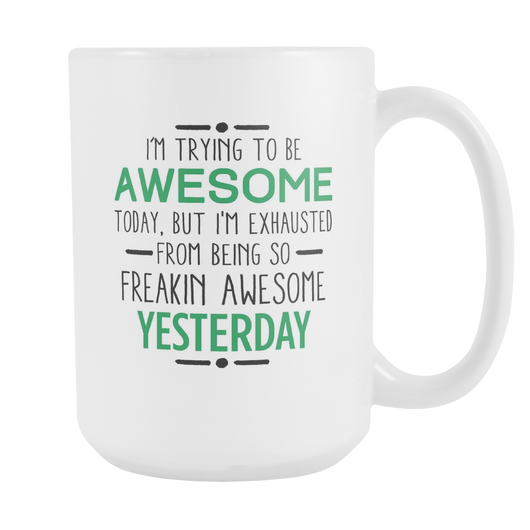 I'm Trying To Be Awesome Coffee Mug, 15 Ounce
