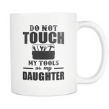 Do Not Touch My Tools Or My Daughter Coffee Mug, 11 Ounce