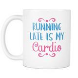 Running Late Is My Cardio Coffee Mug, 11 Ounce