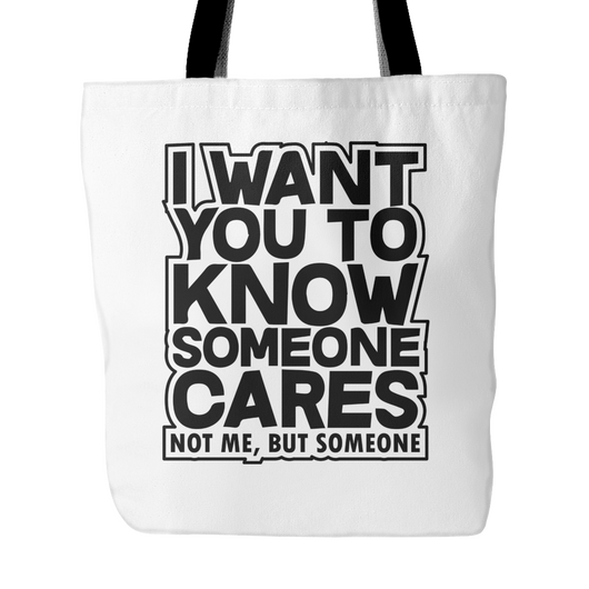 I Want You To Know Someone Cares Tote Bag, 18