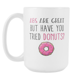 Abs Are Great But Have You Tried Donuts Coffee Mug, 15 Ounce