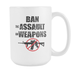 Ban The Assault On Weapons Coffee Mug, 15 Ounce