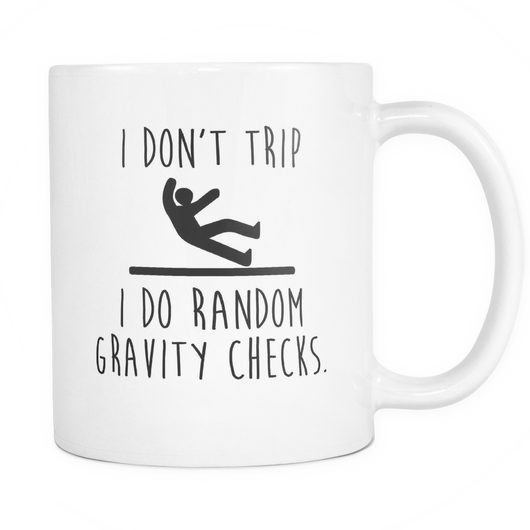 I Do Random Gravity Checks Coffee Mug, 11 Ounce