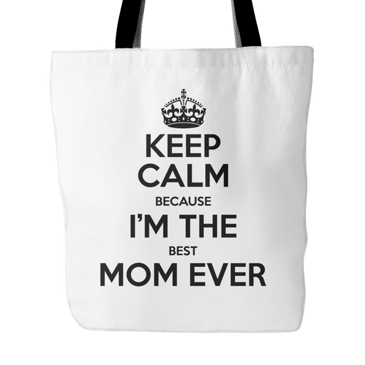 Keep Calm I'm The Best Mom Ever Tote Bag, 18 inches x 18 inches