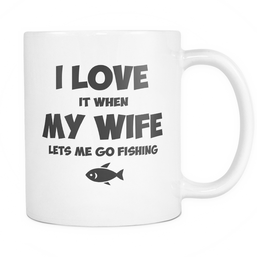 Love It When My Wife Lets Me Go Fishing Coffee Mug, 11 Ounce