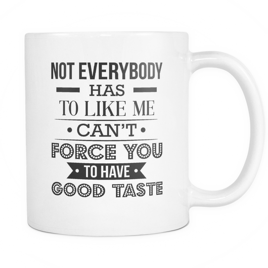 Not Everybody Has To Like Me Coffee Mug, 11 Ounce