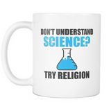 Don't Understand Science? Try Religion Coffee Mug, 11 Ounce