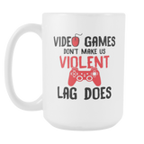 Video Games Don't Make Us Violent Coffee Mug, 15 Ounce
