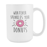 Whatever Sprinkles Your Donuts Coffee Mug, 15 Ounce