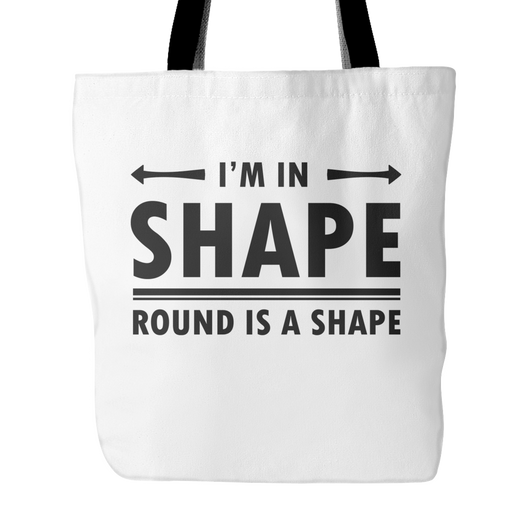 I'm In Shape Round Is A Shape Tote Bag, 18