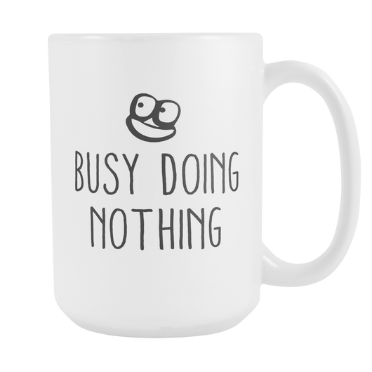 Busy Doing Nothing Coffee Mug, 15 Ounce
