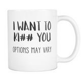 I Want To Ki## You Options May Vary Coffee Mug, 11 Ounce