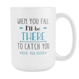 When You Fall I'll Be There To Catch You Coffee Mug, 15 Ounce