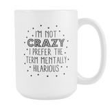 I'm Not Crazy Coffee Mug, 15 Ounce