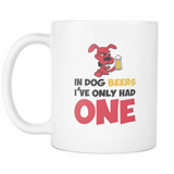 In Dog Beers I've Only Had One Coffee Mug, 11 Ounce