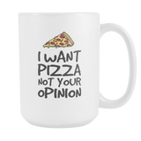 I Want Pizza Not Your Opinion Coffee Mug, 15 Ounce
