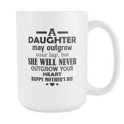 A Daughter May Outgrow Your Lap Coffee Mug, 15 Ounce