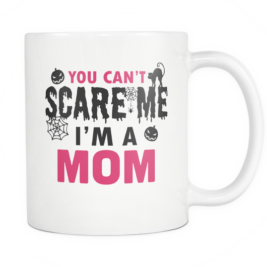 You Can't Scare Me I'm A Mom Coffee Mug, 11 Ounce