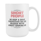 Short People Keep A Great Perspective Coffee Mug, 15 Ounce