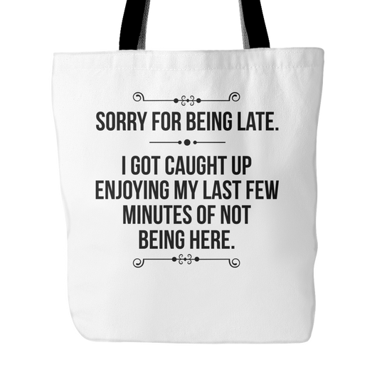 Sorry For Being Late Tote Bag, 18
