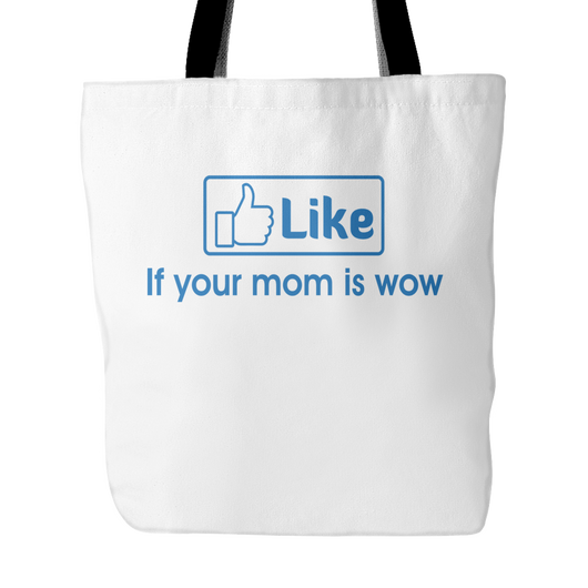 Like If Your Mom Is Wow Tote Bag, 18 inches x 18 inches