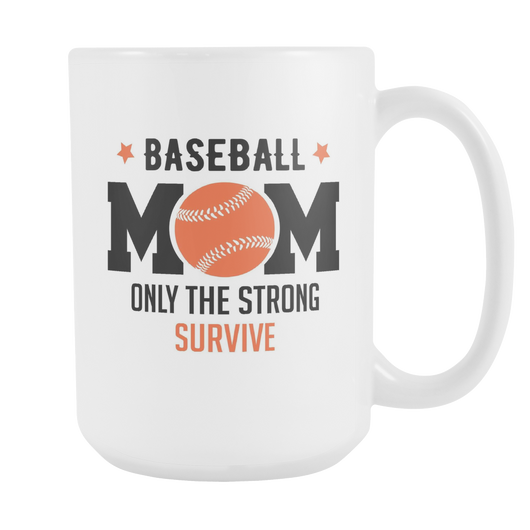 Baseball Mom Only The Strong Survive Coffee Mug, 15 Ounce