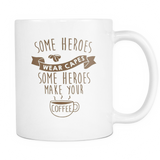 Some Heroes Wear Capes Coffee Mug, 11 Ounce