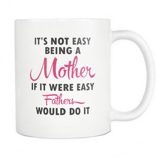 It's Not Easy Being A Mother Coffee Mug, 11 Ounce