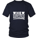 Whew That Was Close, Almost Had To Socialize Shirt