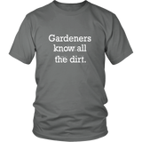 Gardeners Know All The Dirt Shirt