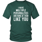 I Have Multiple Personalities And None Of Them Like You Shirt